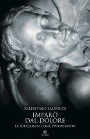 Imparò dal dolore - Valentino Salvoldi