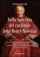 Nello specchio del Cardinale John Henry Newman - Siccardi Cristina