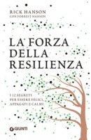 La forza della resilienza. I 12 segreti per essere felici, appagati e calmi - Hanson Rick, Hanson Forrest