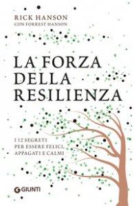 Copertina di 'La forza della resilienza. I 12 segreti per essere felici, appagati e calmi'