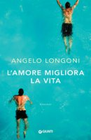 L' amore migliora la vita - Longoni Angelo