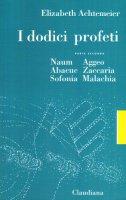 I dodici profeti / Naum, Abacuc, Sofonia, Aggeo, Zaccaria, Malachia