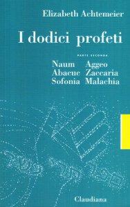 Copertina di 'I dodici profeti / Naum, Abacuc, Sofonia, Aggeo, Zaccaria, Malachia'
