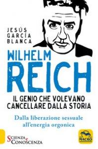 Copertina di 'Wilhelm Reich. Il genio che volevano cancellare dalla storia'