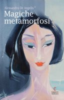 Magiche metamorfosi - De Angelis Alessandra