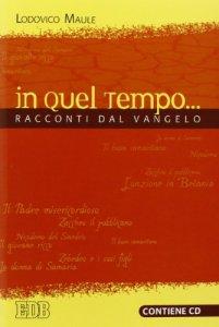 Copertina di 'In quel tempo... Racconti dal Vangelo. Con CD Audio'