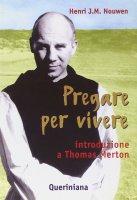 Pregare per vivere. Introduzione a Thomas Merton - Nouwen Henri J.