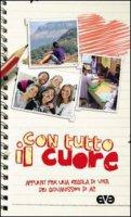 Con tutto il cuore. Appunti per una regola di vita dei giovanissimi di AC - Azione Cattolica Italiana
