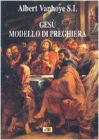 Gesù modello di preghiera - Vanhoye Albert