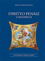 Diritto Penale Canonico. Nuova edizione riveduta e ampliata - Bruno Fabio Pighin