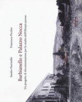Barbianello e Palazzo Nocca. Un progetto di documentazione per lo studio dell'Oltrepò pavese. Ediz. a colori - Parrinello Sandro, Picchio Francesca