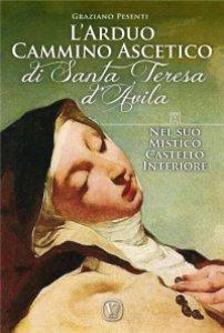 Copertina di 'L'arduo cammino ascetico di Santa Teresa d'Avila'