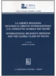 Copertina di 'La libertà religiosa secondo il diritto internazionale e il conflitto globale dei valori'
