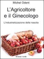 L' agricoltore e il ginecologo, l'industrializzazione della nascita - Odent Michel