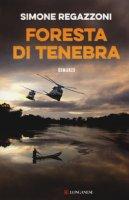 Foresta di tenebra - Regazzoni Simone