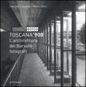 Toscana '900. L'architettura dei Barsotti fotografi. Ediz. illustrata - Carapelli Gabriella, Cozzi Mauro