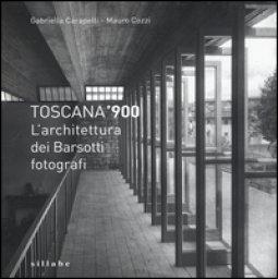 Copertina di 'Toscana '900. L'architettura dei Barsotti fotografi. Ediz. illustrata'