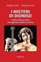 I misteri di Dioniso. Antico futuro come immaginario, mistica ed eros - Conte Vitaldo, Frau Dalmazio