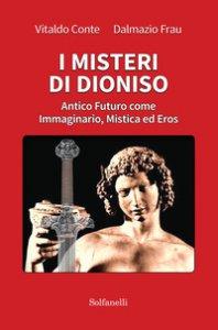 Copertina di 'I misteri di Dioniso. Antico futuro come immaginario, mistica ed eros'