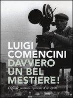 Davvero un bel mestiere! Infanzia, vocazione, esperienze di un regista - Comencini Luigi