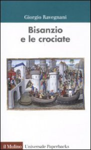 Copertina di 'Bisanzio e le crociate'