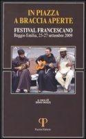 In piazza a braccia aperte. Festival Francescano (Reggio Emilia, 25-27 settembre 2009) - Dino Dozzi