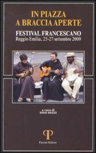 Copertina di 'In piazza a braccia aperte. Festival Francescano (Reggio Emilia, 25-27 settembre 2009)'