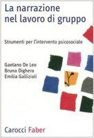 La narrazione nel lavoro di gruppo. Strumenti per l'intervento psicosociale - De Leo Gaetano,  Dighera Bruna,  Gallizioli Emilia