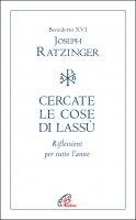 Cercare le cose da lassù - Benedetto XVI (Joseph Ratzinger)