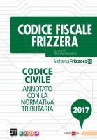 Codice Fiscale Frizzera - Codice civile annotato con la normativa tributaria 2017 - Michele Brusaterra