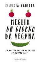 Meglio un giorno da vegana - Zanella Claudia