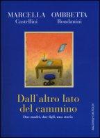 Dall'altro lato del cammino. Due madri , due figli, una storia - Castellini Marcella, Rondanini Ombretta