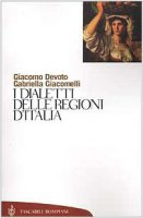 I dialetti delle regioni d'Italia - Devoto Giacomo, Giacomelli Gabriella