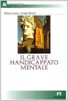Il grave handicappato mentale - Cannao Milena, Moretti Giorgio