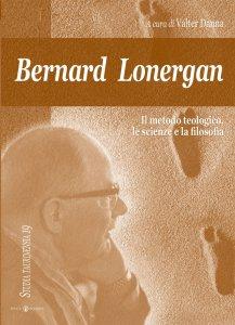 Copertina di 'Bernard Lonergan, il metodo teologico, le scienze e la filosofia'