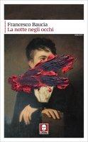 La notte negli occhi - Francesco Baucia