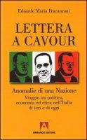 Lettera a Cavour. Anomalie di una nazione. Viaggio tra politica, economia ed etica nell'Italia di ieri e di oggi - Fracanzani Edoardo M.