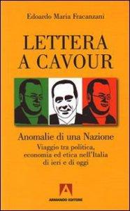 Copertina di 'Lettera a Cavour. Anomalie di una nazione. Viaggio tra politica, economia ed etica nell'Italia di ieri e di oggi'
