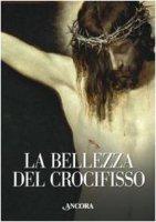 La bellezza del crocifisso - Capurro Rita, Fasano Enrica