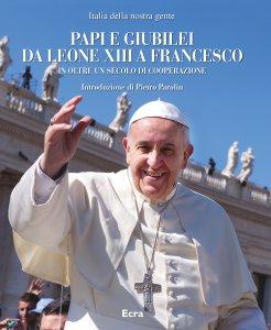 Copertina di 'Papi e Giubilei da Leone XIII a Francesco. In oltre un secolo di cooperazione.'