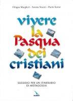 Vivere la Pasqua dei cristiani. Sussidio per un itinerario di mistagogia - Margheri Filippo, Noceti Serena, Sartor Paolo