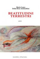 Beatitudini terrestri - Della Rosa Antonellini Maria Laura