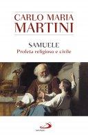 Samuele. Profeta religioso e civile - Carlo Maria Martini