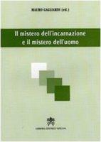 Il Mistero dell'incarnazione e il mistero dell'uomo - Mauro Gagliardi