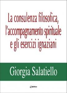 Copertina di 'La consulenza filosofica, l'accompagnamento spirituale e gli esercizi ignaziani'