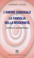 L'amore coniugale e la famiglia nella modernità - Lorenzo Leuzzi