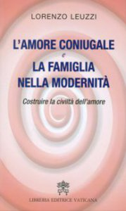 Copertina di 'L'amore coniugale e la famiglia nella modernità'