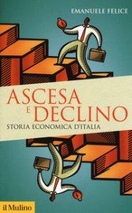 Copertina di 'Ascesa e declino. Storia economica d'Italia'