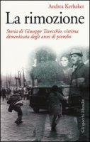 La rimozione. Storia di Giuseppe Tavecchio, vittima dimenticata degli anni di piombo - Kerbaker Andrea