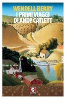 I primi viaggi di Andy Catlett - Wendell Berry